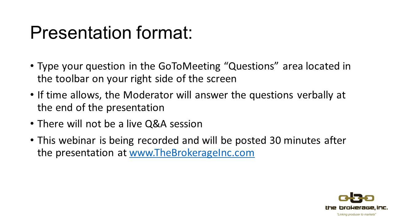 Presentation format: Type your question in the GoToMeeting Questions area located in the toolbar on your right side of the screen.