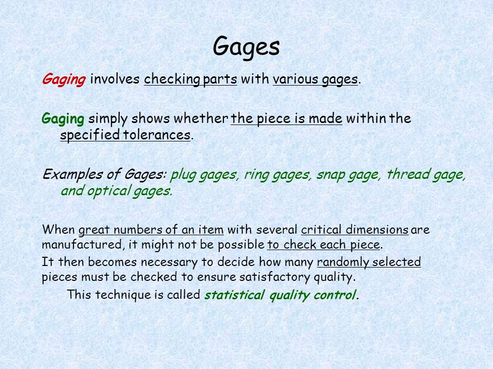 Gages Gaging involves checking parts with various gages.