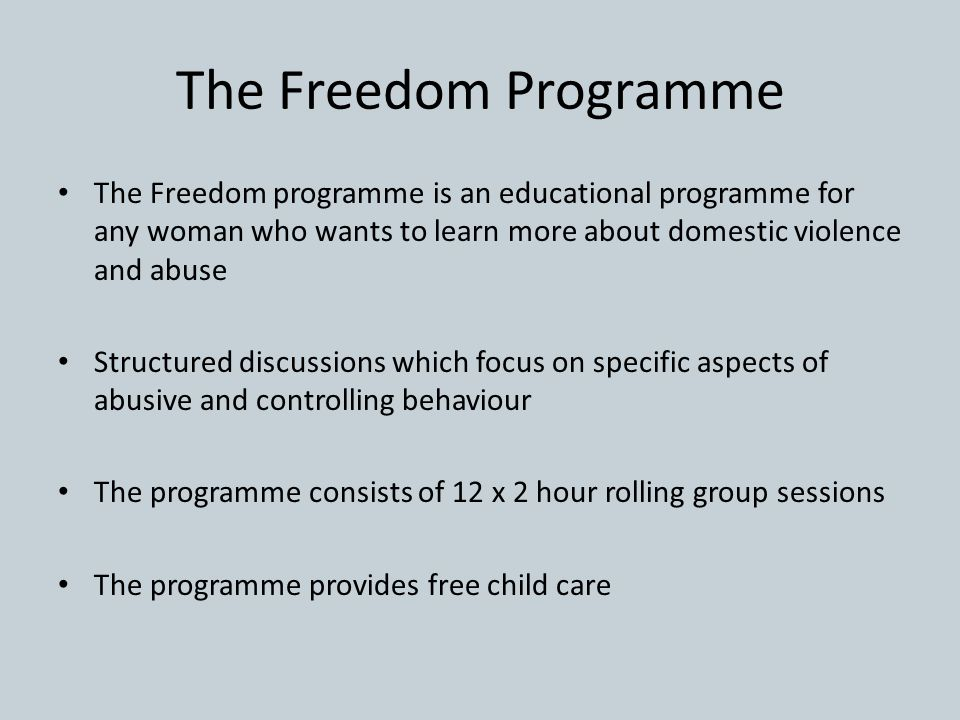 The Freedom Programme The Freedom programme is an educational programme for any woman who wants to learn more about domestic violence and abuse.