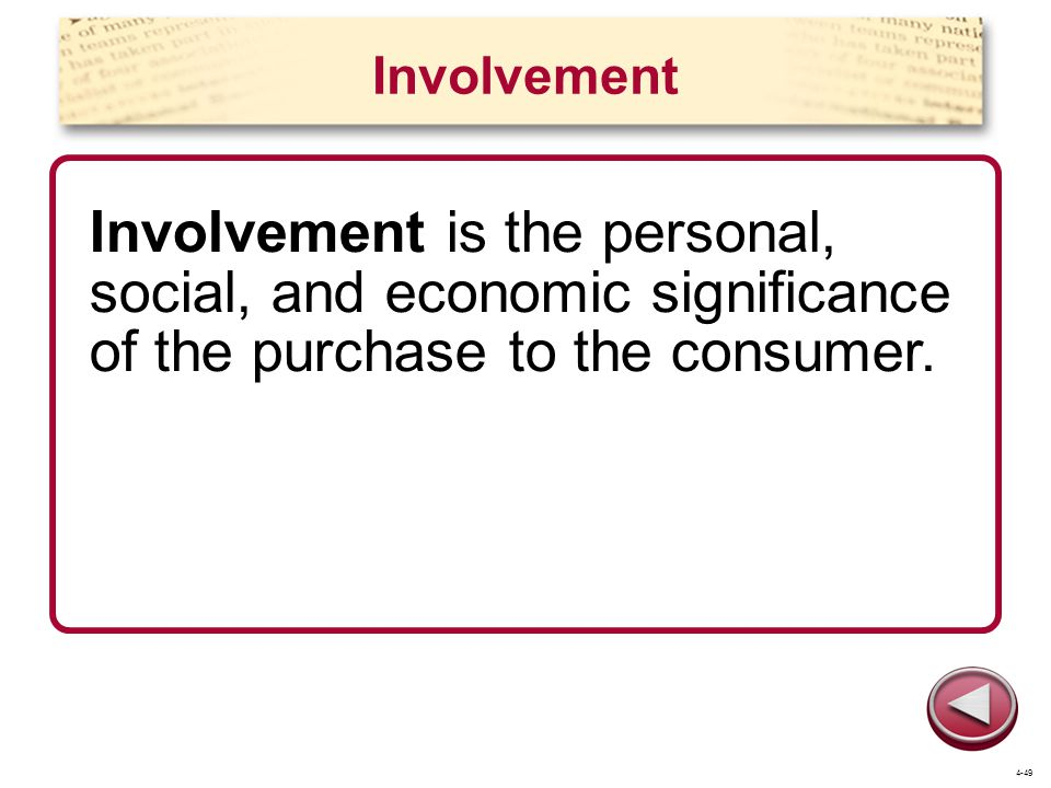 Involvement Involvement is the personal, social, and economic significance of the purchase to the consumer.