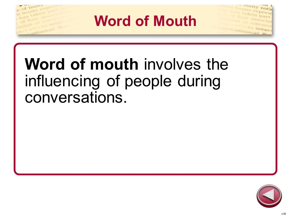 Word of mouth involves the influencing of people during conversations.