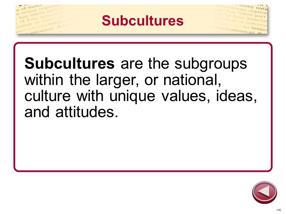 Subcultures Subcultures are the subgroups within the larger, or national, culture with unique values, ideas, and attitudes.