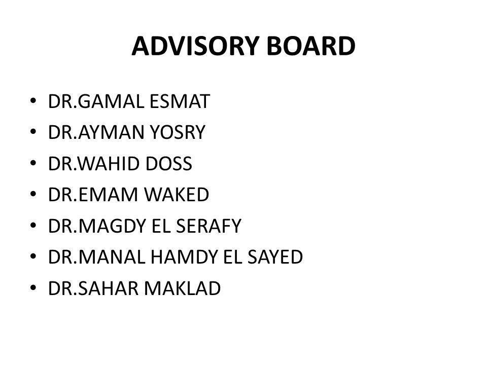 ADVISORY BOARD DR.GAMAL ESMAT DR.AYMAN YOSRY DR.WAHID DOSS