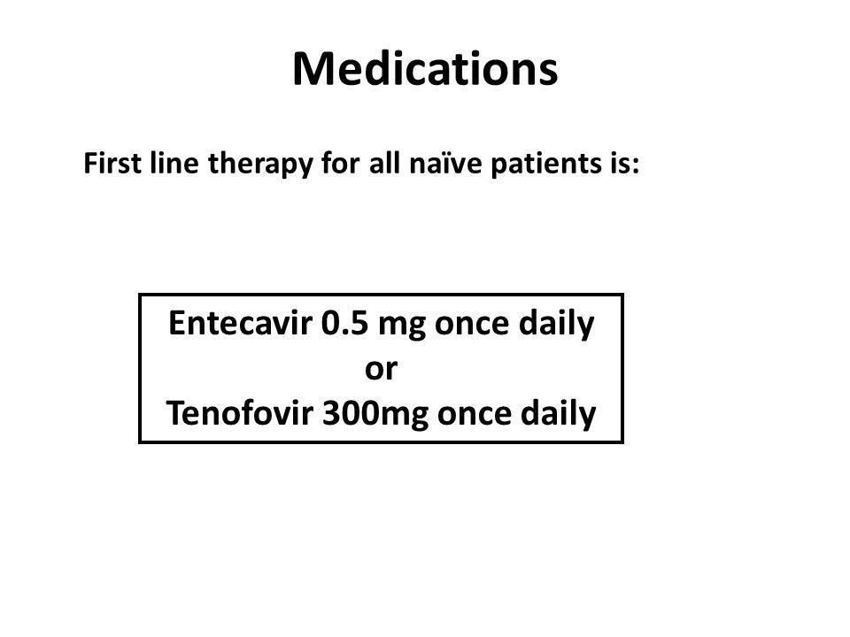 Entecavir 0.5 mg once daily Tenofovir 300mg once daily