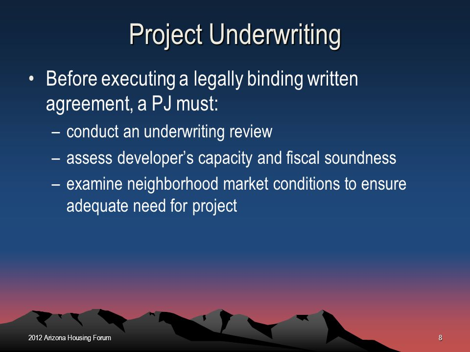 October 2012 Project Underwriting. Before executing a legally binding written agreement, a PJ must: