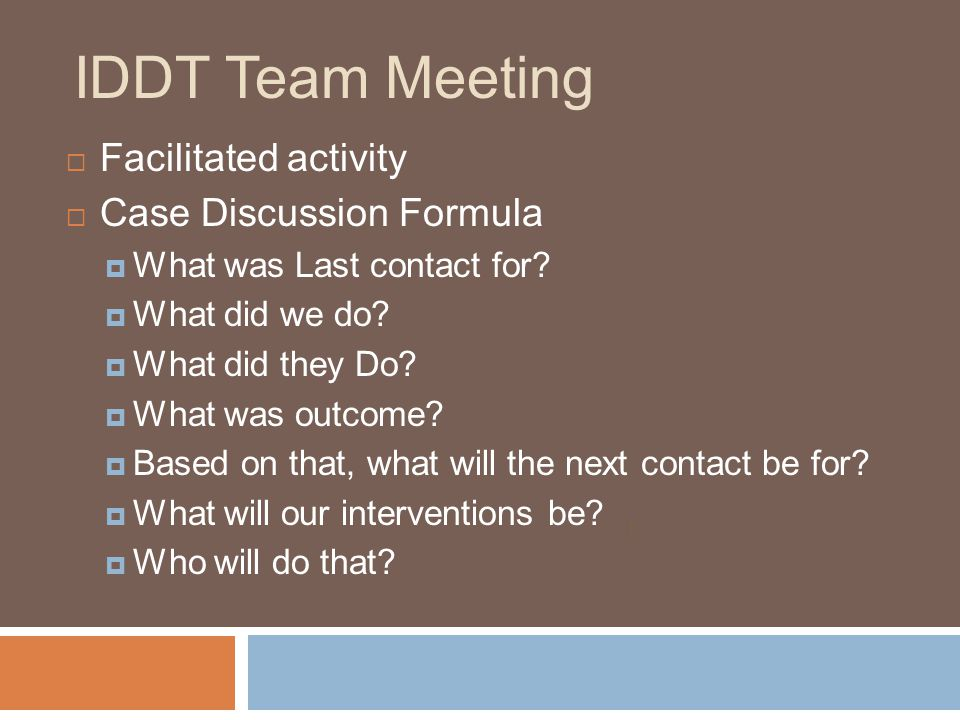 IDDT Team Meeting Facilitated activity Case Discussion Formula