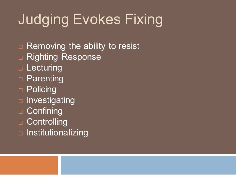 Judging Evokes Fixing Removing the ability to resist Righting Response