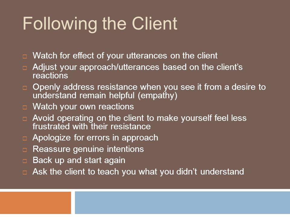 Following the Client Watch for effect of your utterances on the client