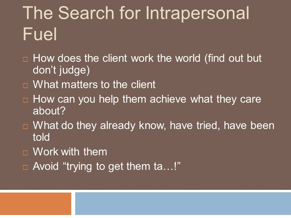 The Search for Intrapersonal Fuel