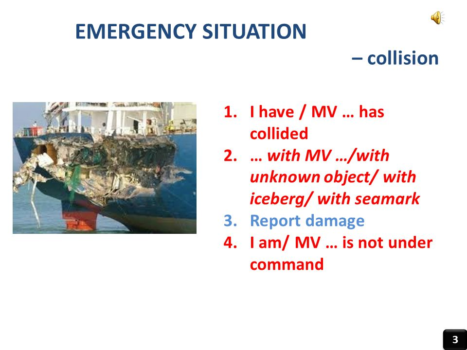 EMERGENCY SITUATION – collision I have / MV … has collided