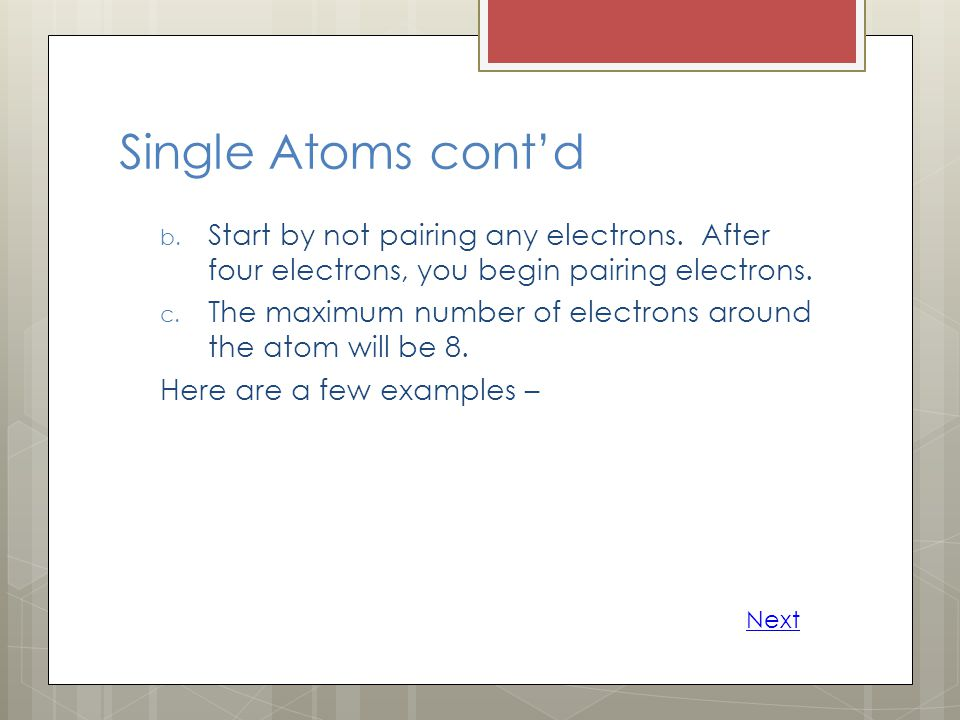 Single Atoms cont'd Start by not pairing any electrons. After four electrons, you begin pairing electrons.