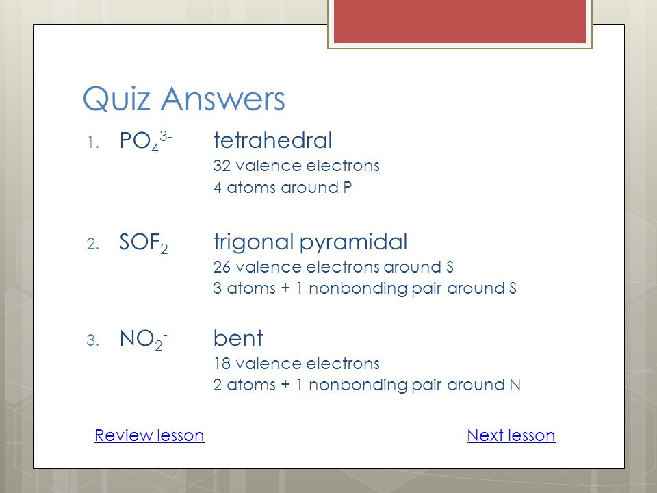 Quiz Answers PO43- tetrahedral 32 valence electrons