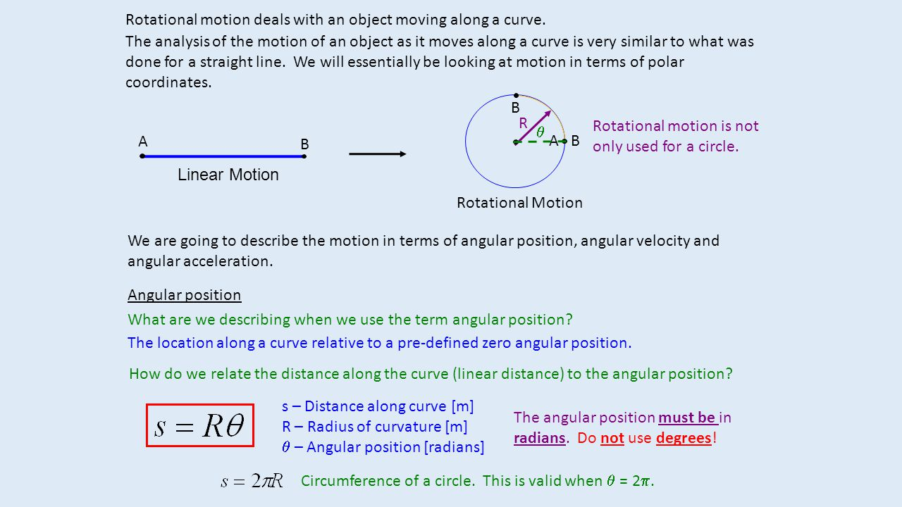Rotational motion deals with an object moving along a curve.