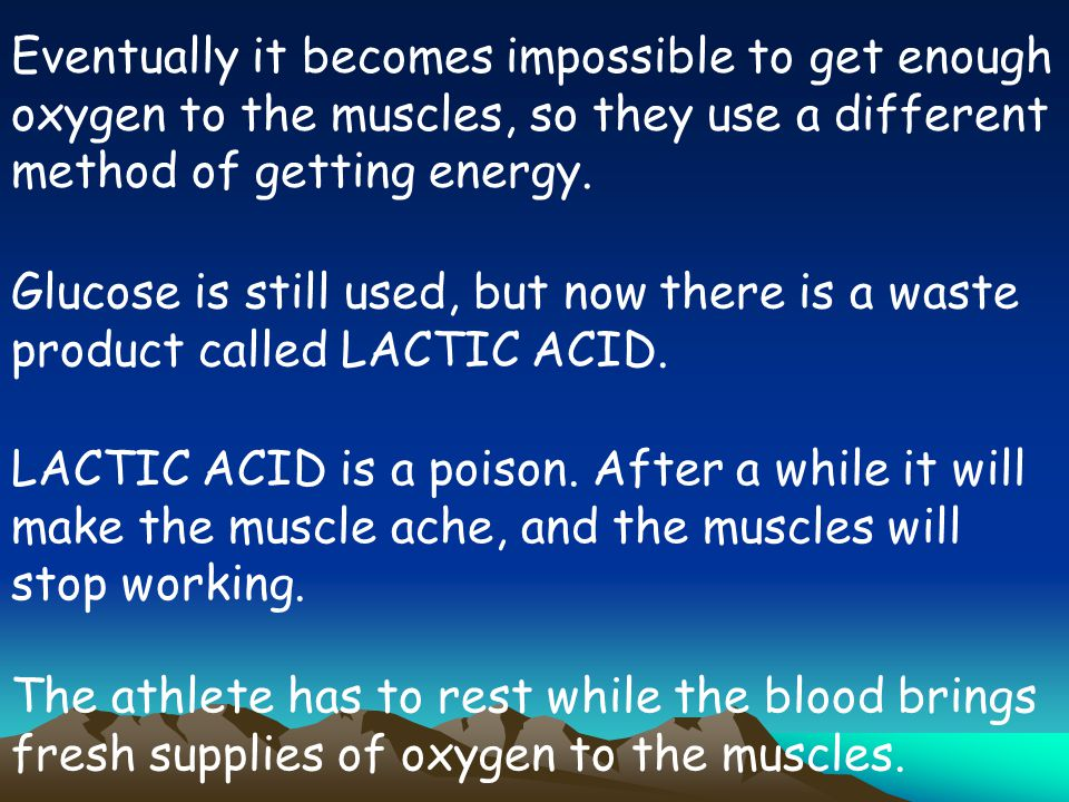 Eventually it becomes impossible to get enough oxygen to the muscles, so they use a different method of getting energy.