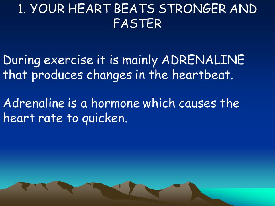 1. YOUR HEART BEATS STRONGER AND FASTER
