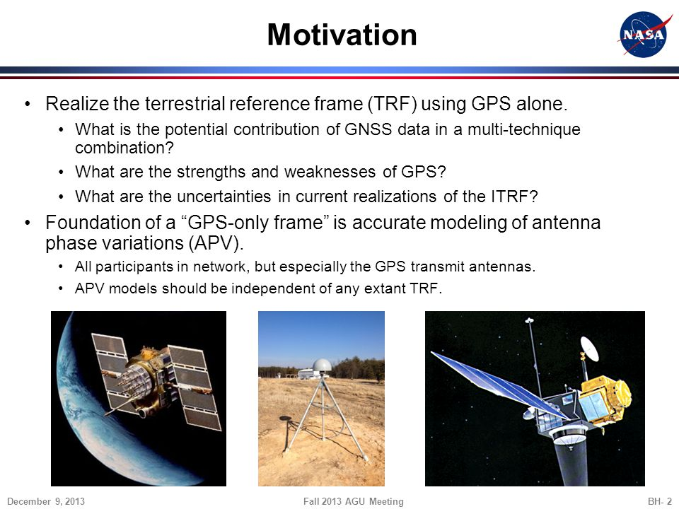 Motivation Realize the terrestrial reference frame (TRF) using GPS alone.