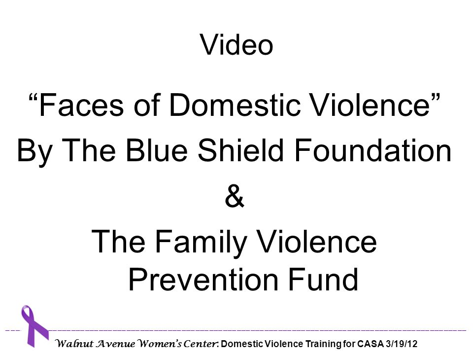 Video Faces of Domestic Violence By The Blue Shield Foundation & The Family Violence Prevention Fund
