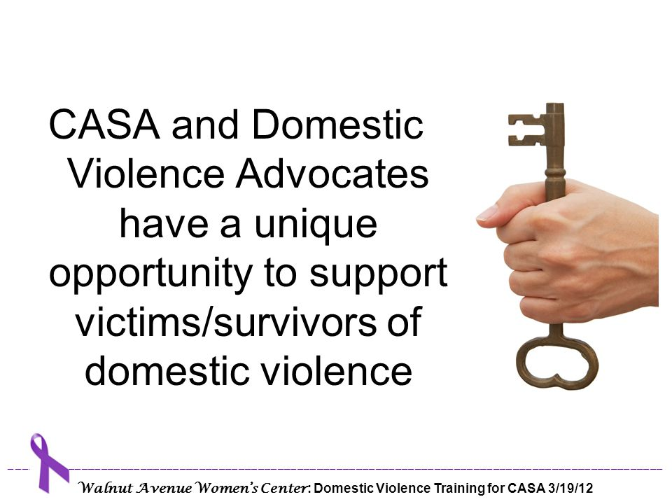 CASA and Domestic Violence Advocates have a unique opportunity to support victims/survivors of domestic violence