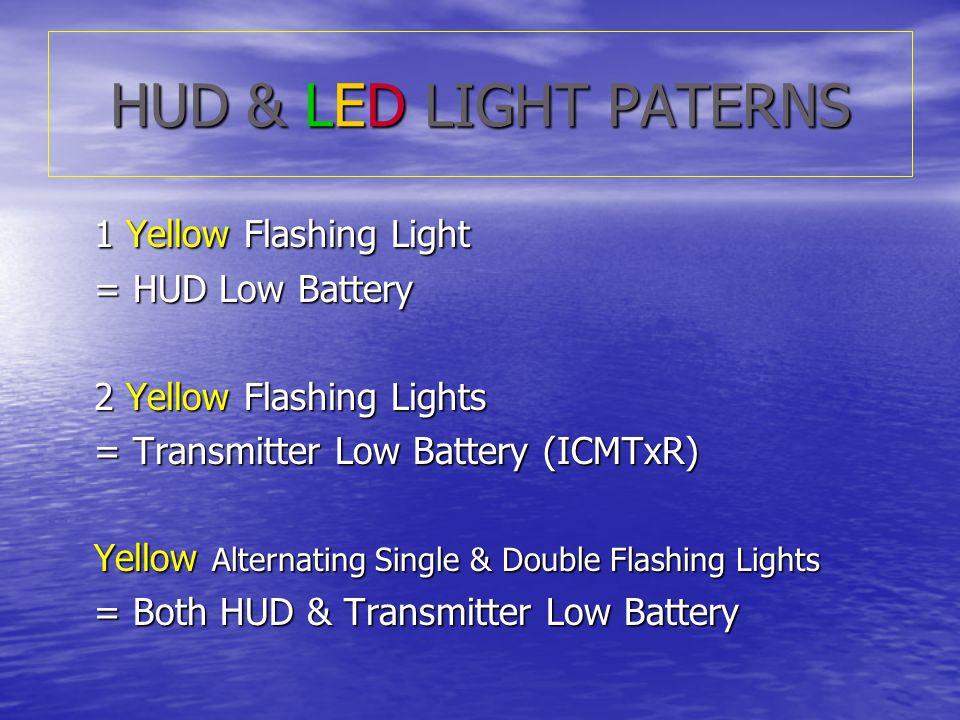 HUD & LED LIGHT PATERNS 1 Yellow Flashing Light = HUD Low Battery