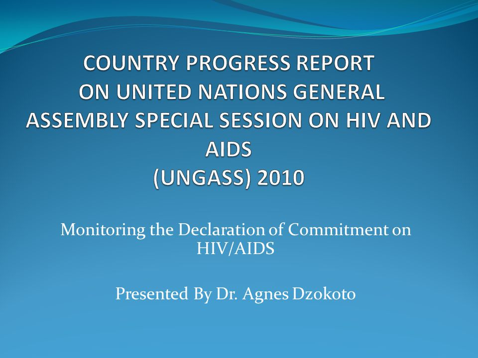 COUNTRY PROGRESS REPORT ON UNITED NATIONS GENERAL ASSEMBLY SPECIAL SESSION ON HIV AND AIDS (UNGASS) 2010
