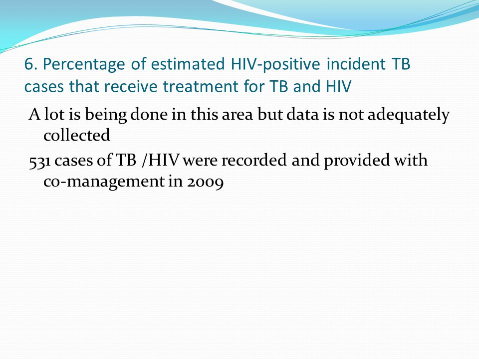 6. Percentage of estimated HIV-positive incident TB cases that receive treatment for TB and HIV