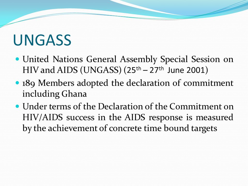 UNGASS United Nations General Assembly Special Session on HIV and AIDS (UNGASS) (25th – 27th June 2001)