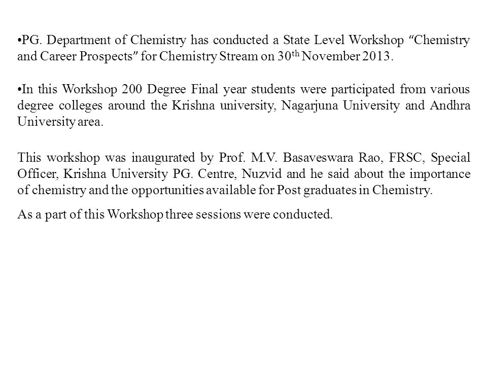 PG. Department of Chemistry has conducted a State Level Workshop Chemistry and Career Prospects for Chemistry Stream on 30th November 2013.
