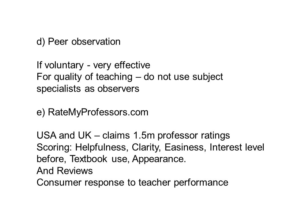 d) Peer observation If voluntary - very effective. For quality of teaching – do not use subject specialists as observers.