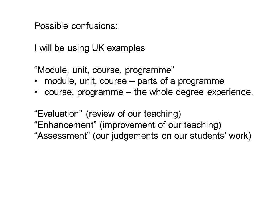 Possible confusions: I will be using UK examples. Module, unit, course, programme module, unit, course – parts of a programme.