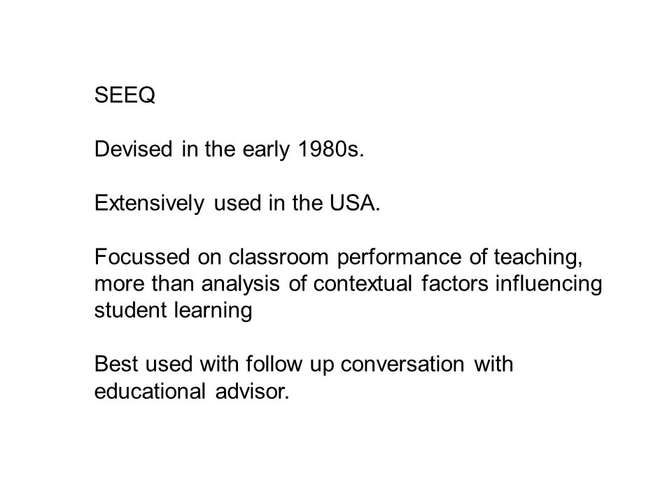 SEEQ Devised in the early 1980s. Extensively used in the USA.