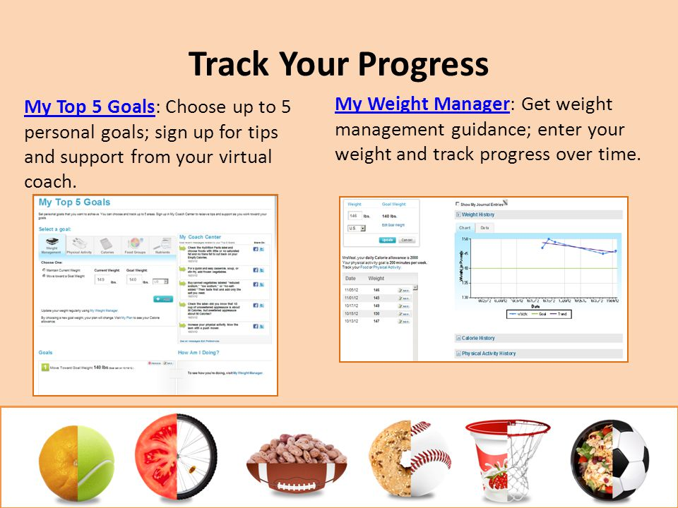 Track Your Progress My Top 5 Goals: Choose up to 5 personal goals; sign up for tips and support from your virtual coach.
