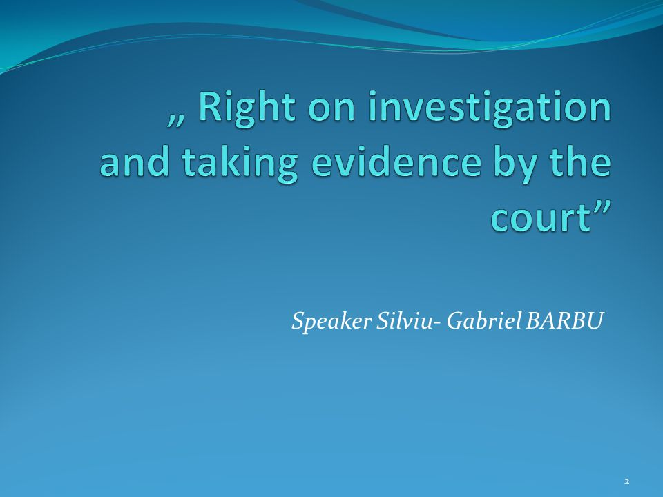 """ Right on investigation and taking evidence by the court"