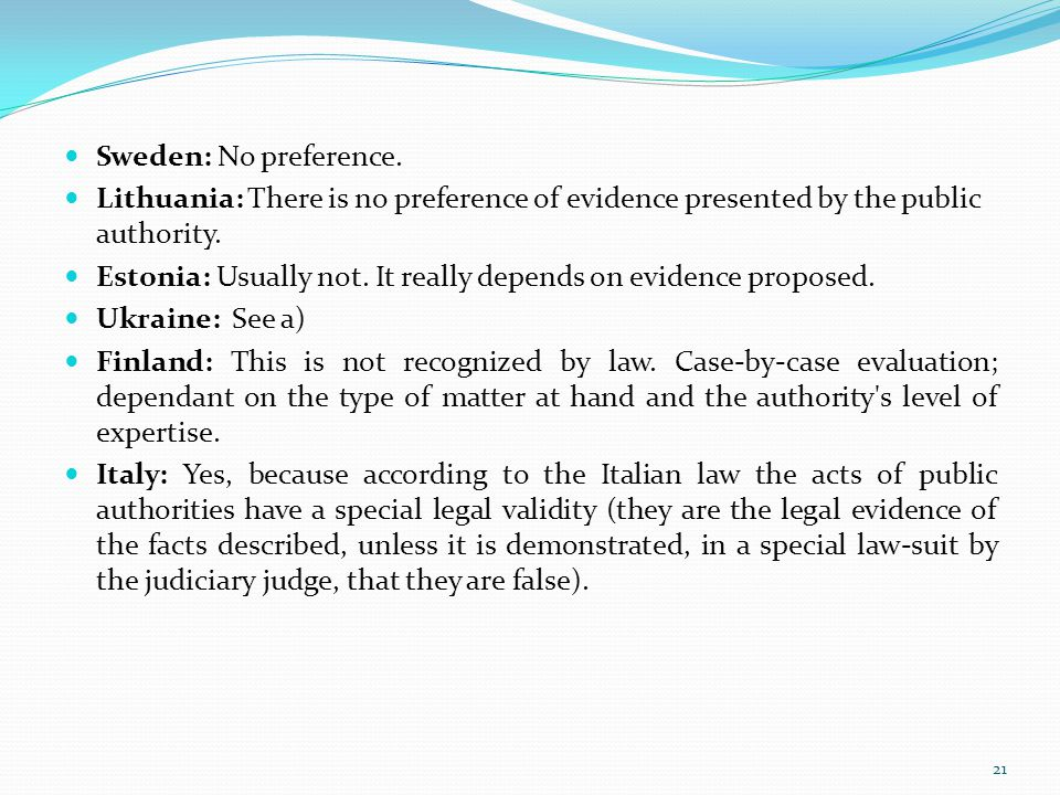 Sweden: No preference. Lithuania: There is no preference of evidence presented by the public authority.