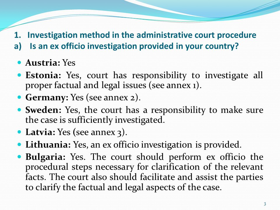 1. Investigation method in the administrative court procedure a) Is an ex officio investigation provided in your country