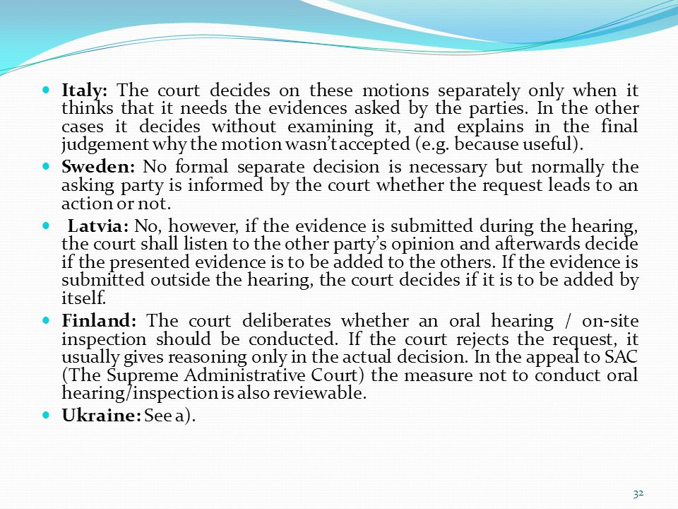 Italy: The court decides on these motions separately only when it thinks that it needs the evidences asked by the parties. In the other cases it decides without examining it, and explains in the final judgement why the motion wasn't accepted (e.g. because useful).