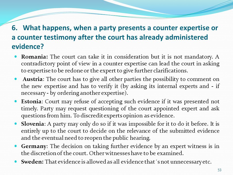 6. What happens, when a party presents a counter expertise or a counter testimony after the court has already administered evidence