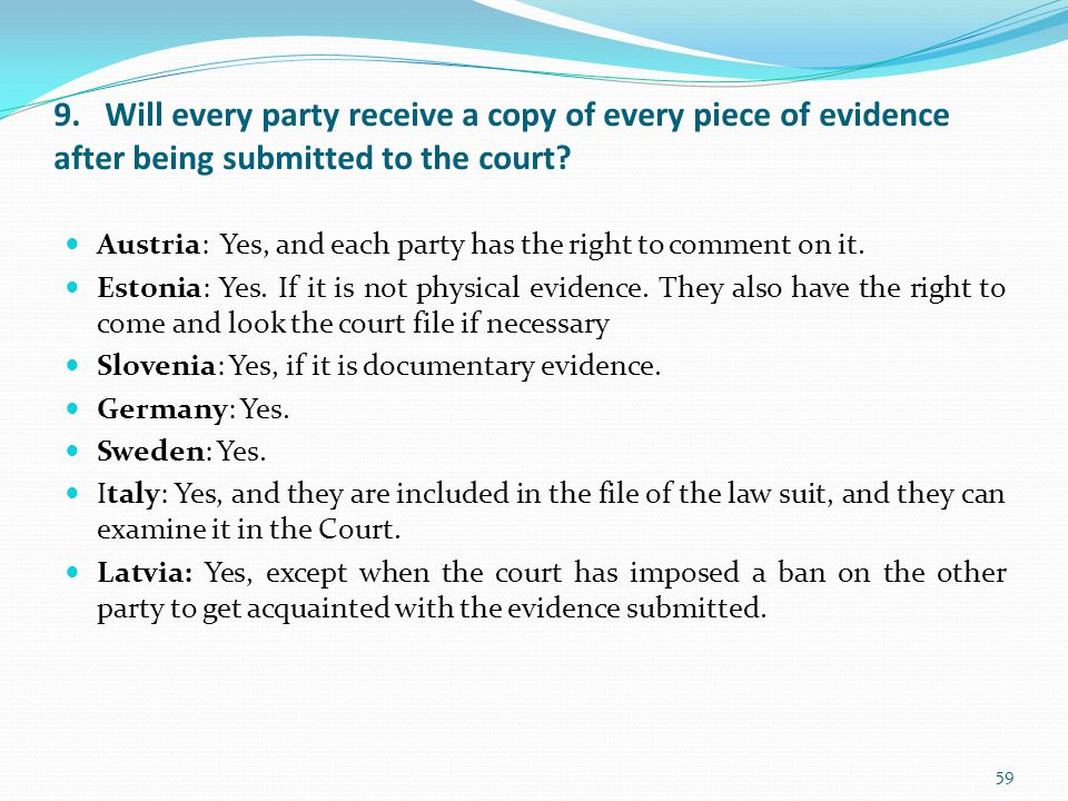 9. Will every party receive a copy of every piece of evidence after being submitted to the court