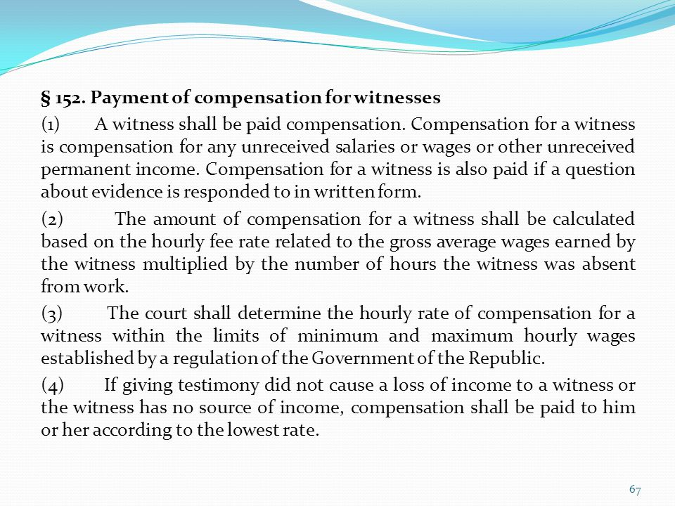 § 152. Payment of compensation for witnesses (1) A witness shall be paid compensation.
