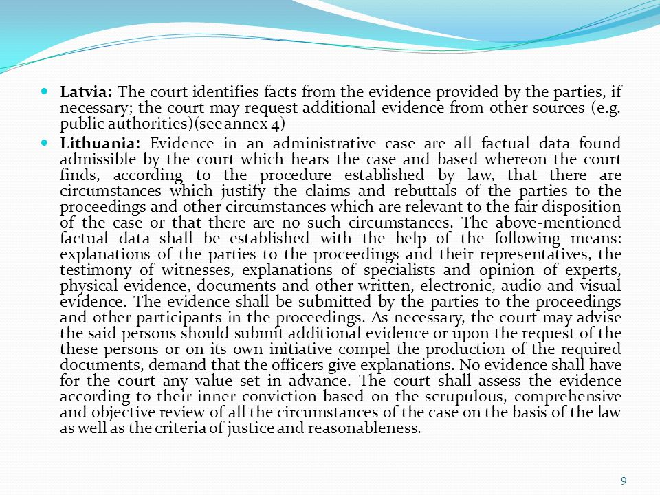 Latvia: The court identifies facts from the evidence provided by the parties, if necessary; the court may request additional evidence from other sources (e.g. public authorities)(see annex 4)