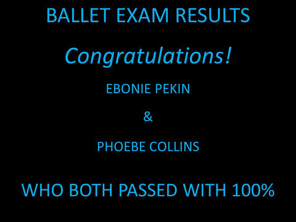Congratulations! BALLET EXAM RESULTS WHO BOTH PASSED WITH 100%