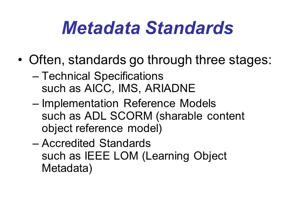 Metadata Standards Often, standards go through three stages:
