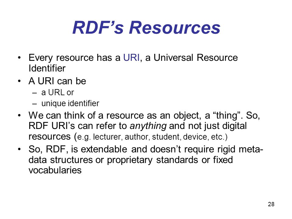RDF's Resources Every resource has a URI, a Universal Resource Identifier. A URI can be. a URL or.