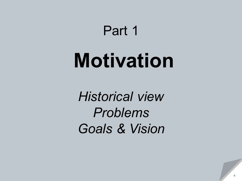 Part 1 Motivation Historical view Problems Goals & Vision 4 4