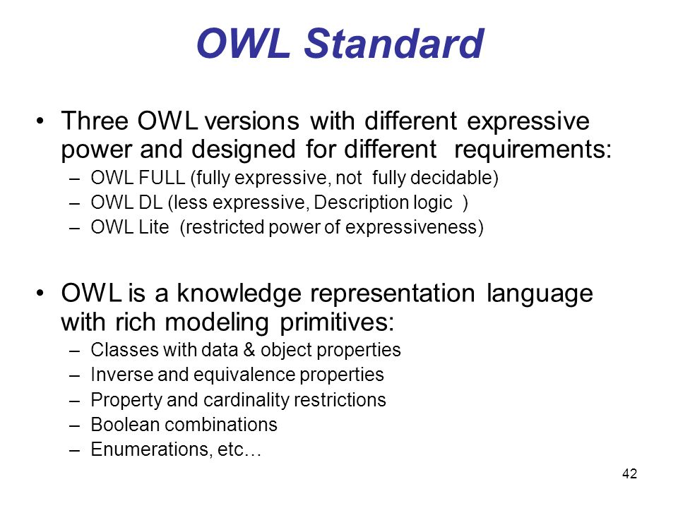 OWL Standard Three OWL versions with different expressive power and designed for different requirements: