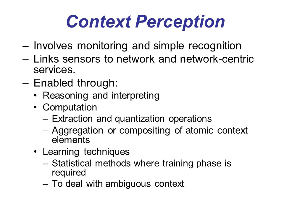 Context Perception Involves monitoring and simple recognition