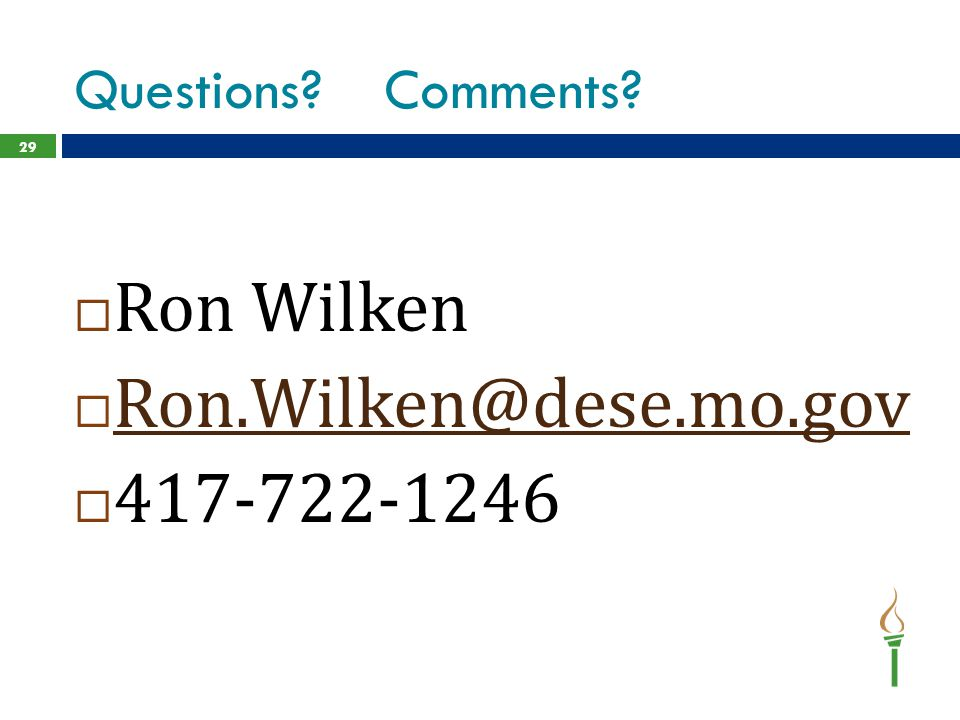 Questions Comments Ron Wilken Ron.Wilken@dese.mo.gov 417-722-1246