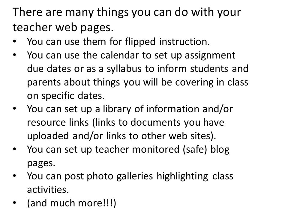 There are many things you can do with your teacher web pages.