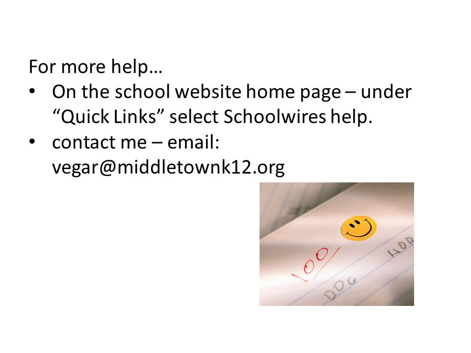 For more help… On the school website home page – under Quick Links select Schoolwires help.