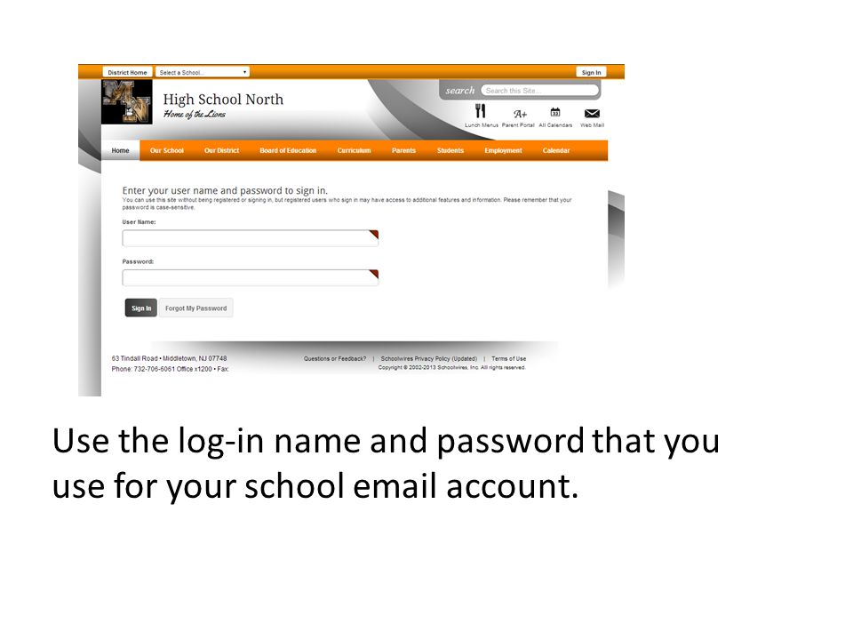 Use the log-in name and password that you use for your school email account.