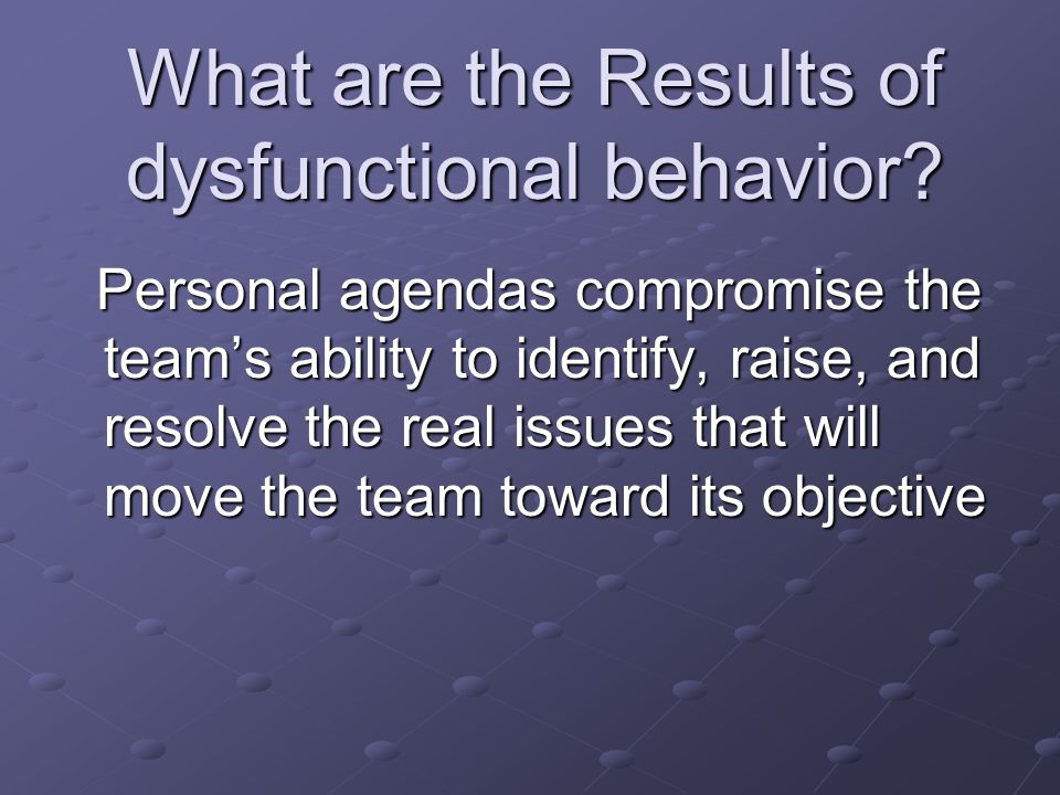 What are the Results of dysfunctional behavior
